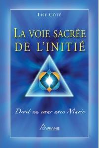 Livre de Lise Côté, La voie sacrée de l'Initié publié aux Éditions Ariane