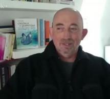 Entrevue vidéo avec Daniel BRIEZ : La Démarche Quantique