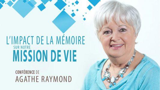 Une webconférence avec Agathe Raymond : L'impact de la mémoire sur notre mission de vie